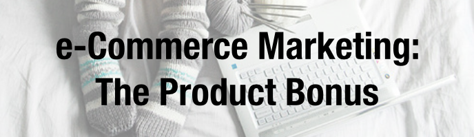 ecommerce marketing product bonus